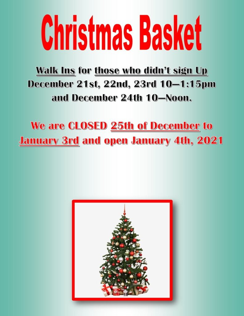 Walk-in Basket Dates and Holiday Closure Dates are Dec 21st, 22nd, 23rd - 10-1:15, Dec 24th from 10-Noon.